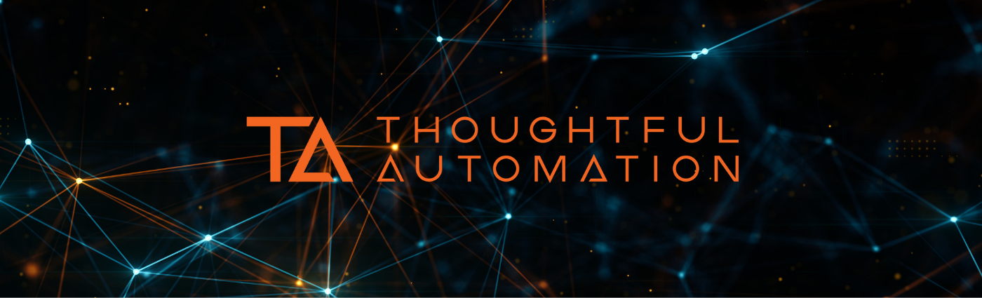 The Business Case for Thoughtful Automation