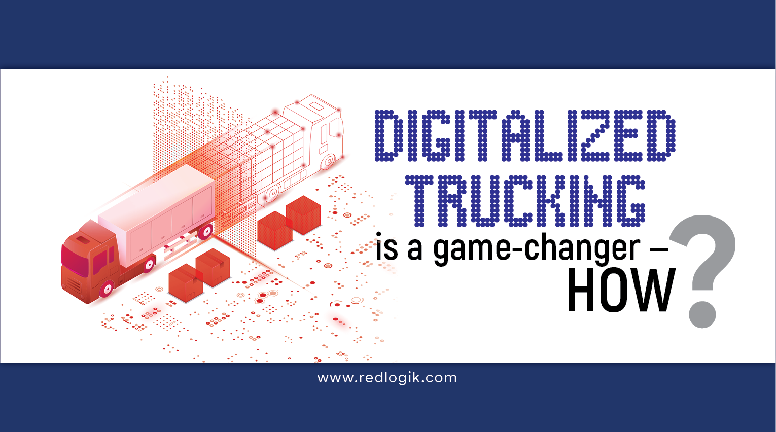 Digitalized trucking- the modern day logistics solution