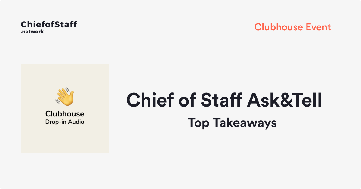 Chief of Staff Ask&Tell Clubhouse Takeaways