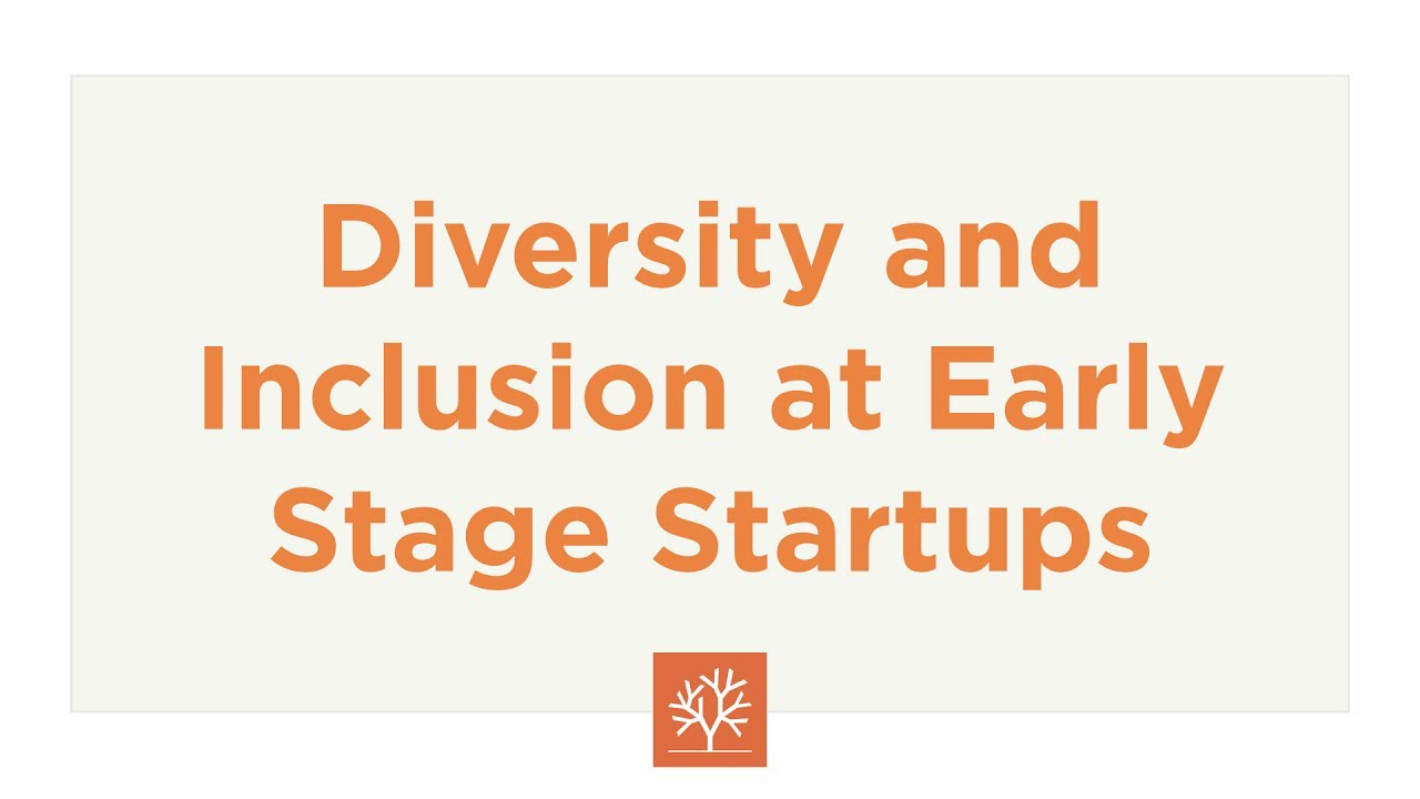 Diversity + Inclusion at Early Stage Startups