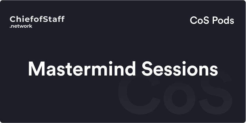 CoS Pods Mastermind Sessions