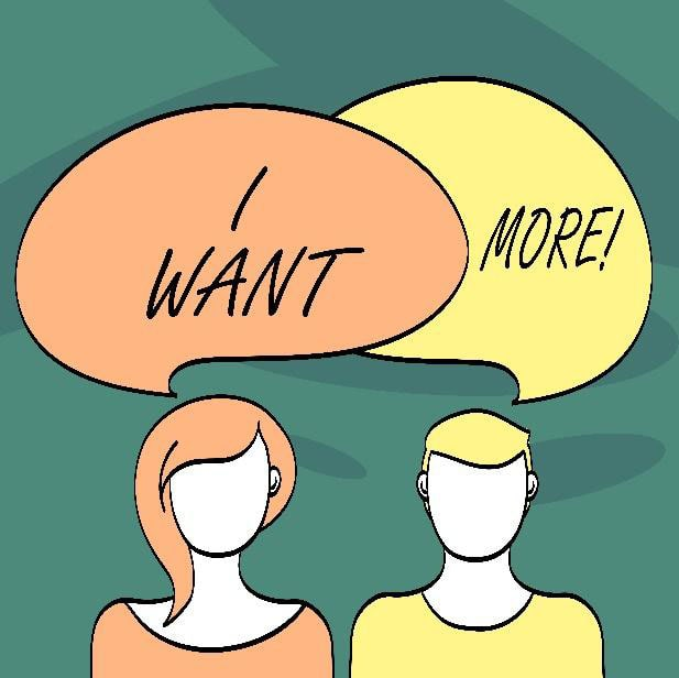 illustration of two people with speech bubbles that read 'i want more!'