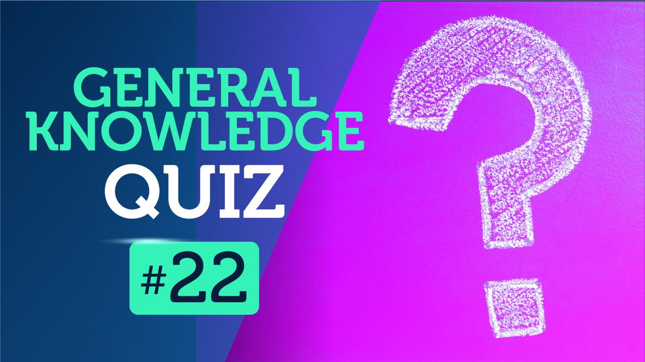 General Knowledge Quiz 22