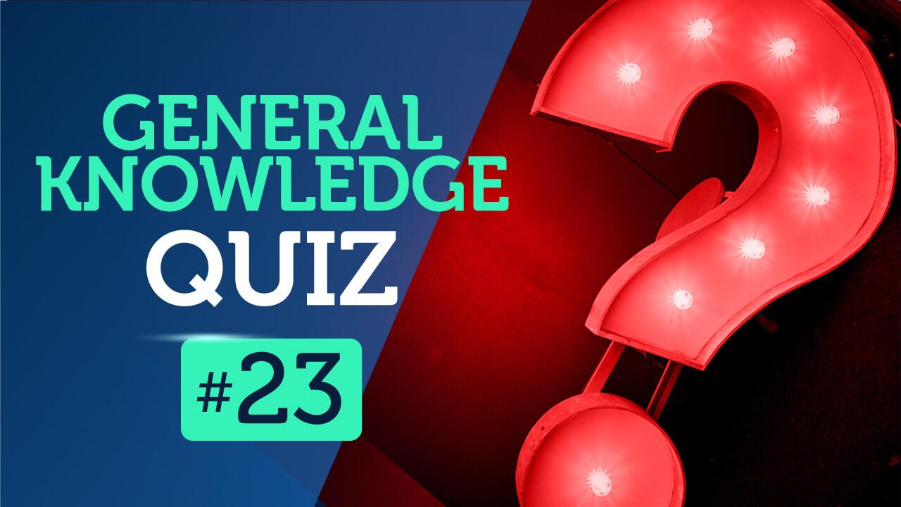 General Knowledge Quiz 23