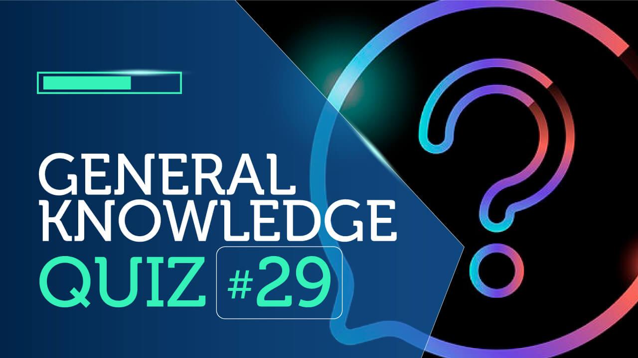 General Knowledge Quiz 29