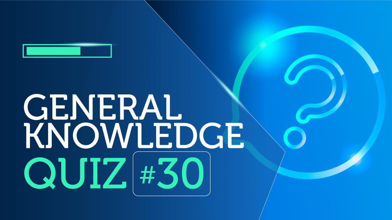 General Knowledge Quiz 30