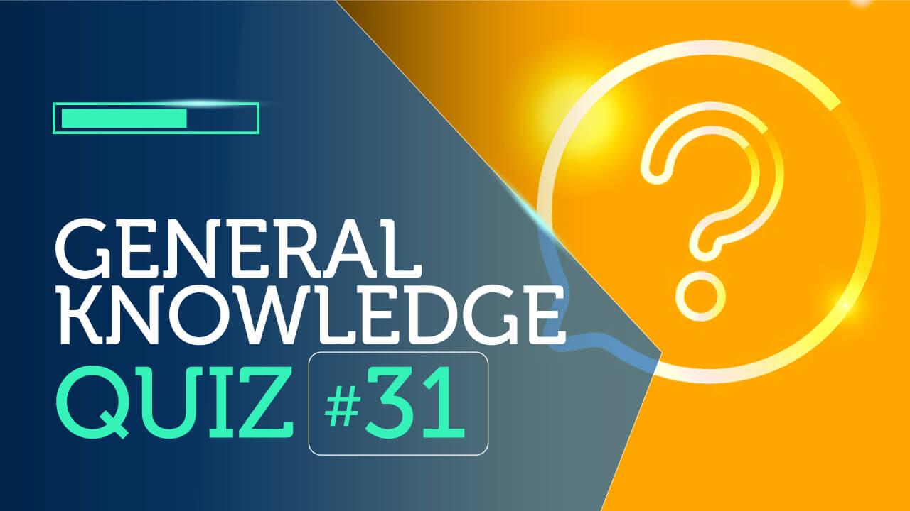 General Knowledge Quiz 31