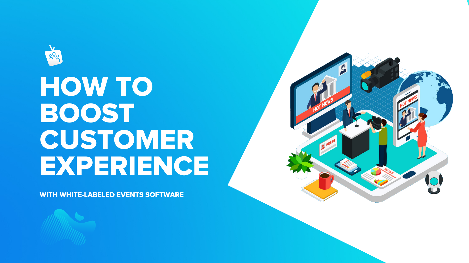 How to boost customer experience with white labeled events software