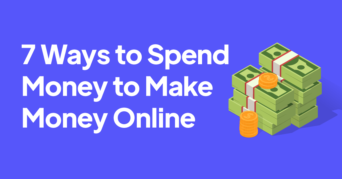 7 ways to spend money to make money online by hurryworld