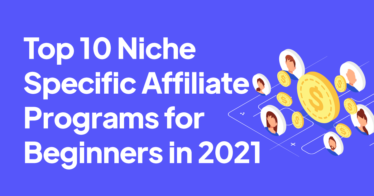 top 10 niche specific affiliate programs for beginners in 2021