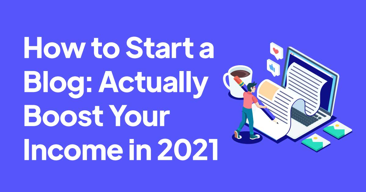 how to start a blog in 2021 which actually boost your income