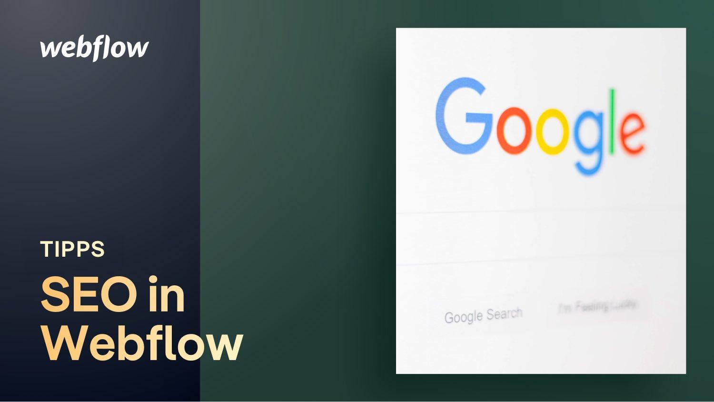 SEO in Webflow: 11 Tipps für mehr Erfolg in den Suchmaschinen Ergebnissen