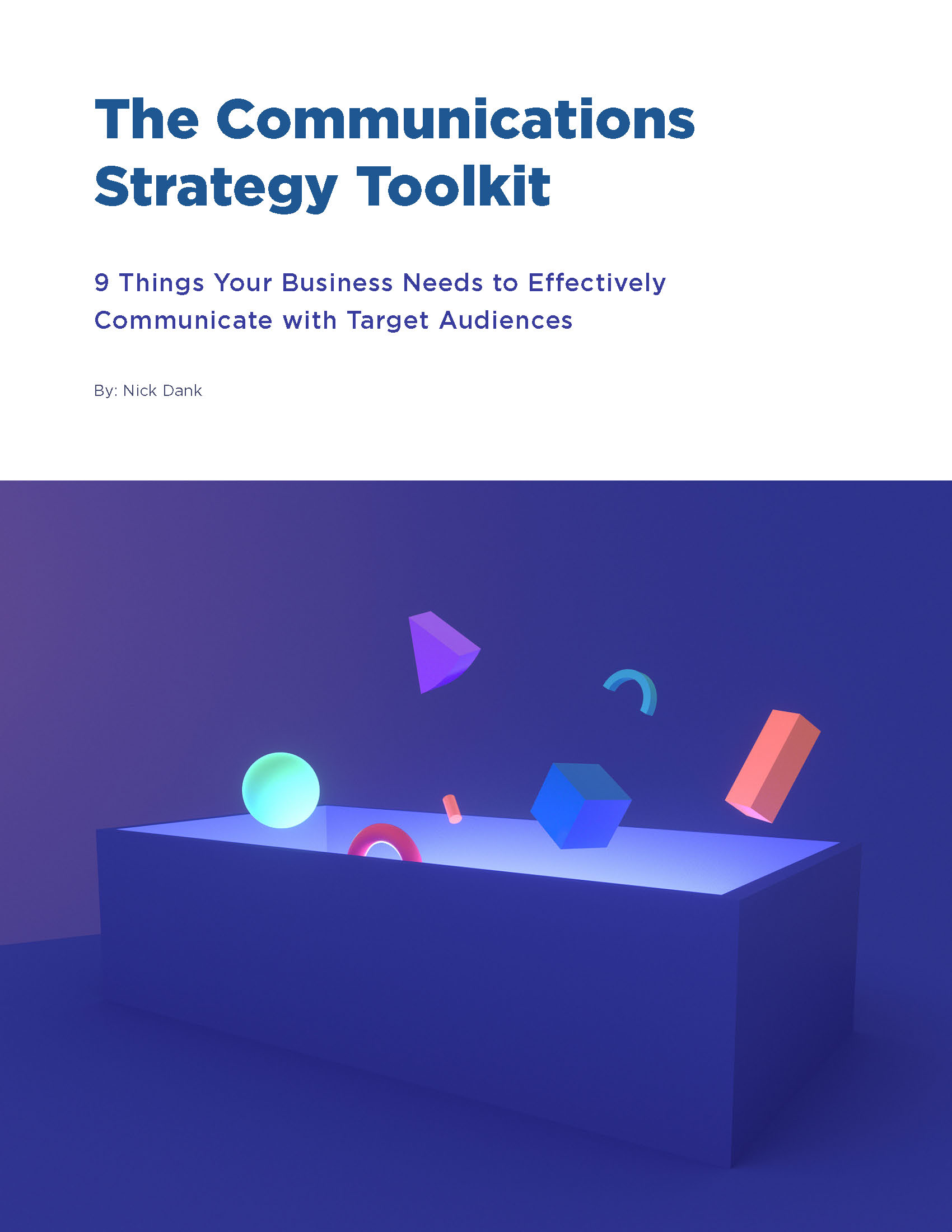 The Communications Strategy Toolkit, 9 things your business needs to effectively communicate with target audiences. By Nick Dank