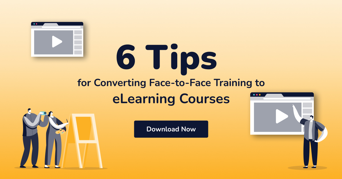 Download Now - 6 Tips for converting face-to-face training to elearning courses