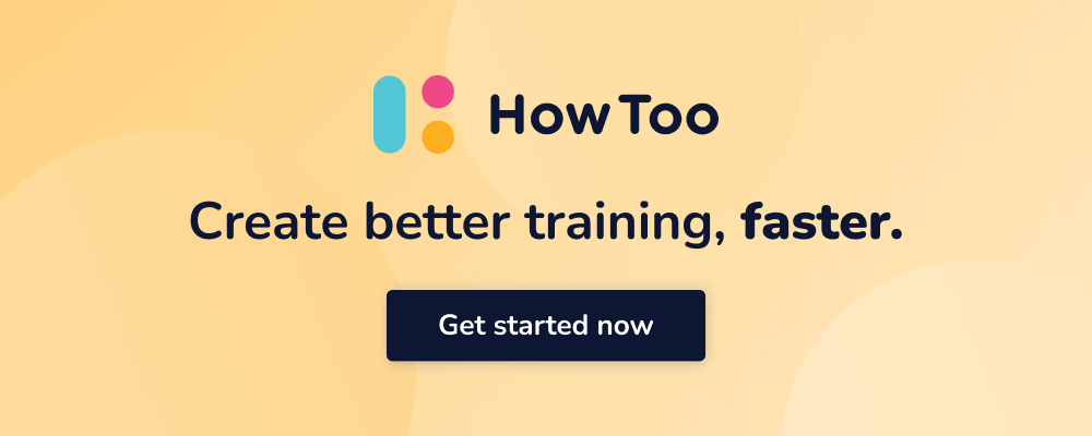 HowToo: Create better training, faster. Get started now.