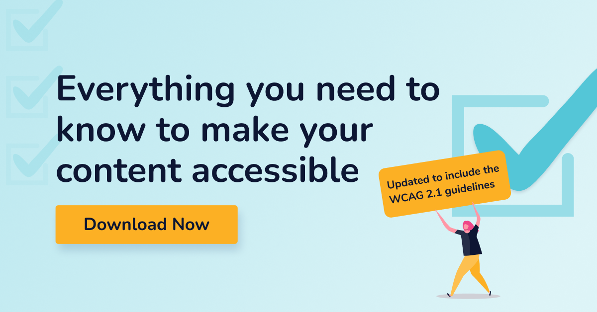 Everything you need to know to make your content accessible - Download Now
