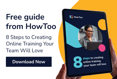 Free Guide from HowToo: 8 Steps to Creating Online Training Your Team Will Love - Download Now