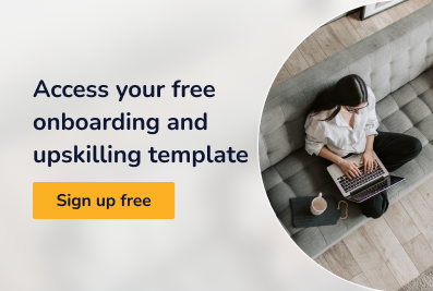 Access your free onboarding and upskilling template. Sign up free.