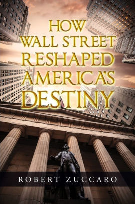 How Wall Street Reshaped America's Destiny