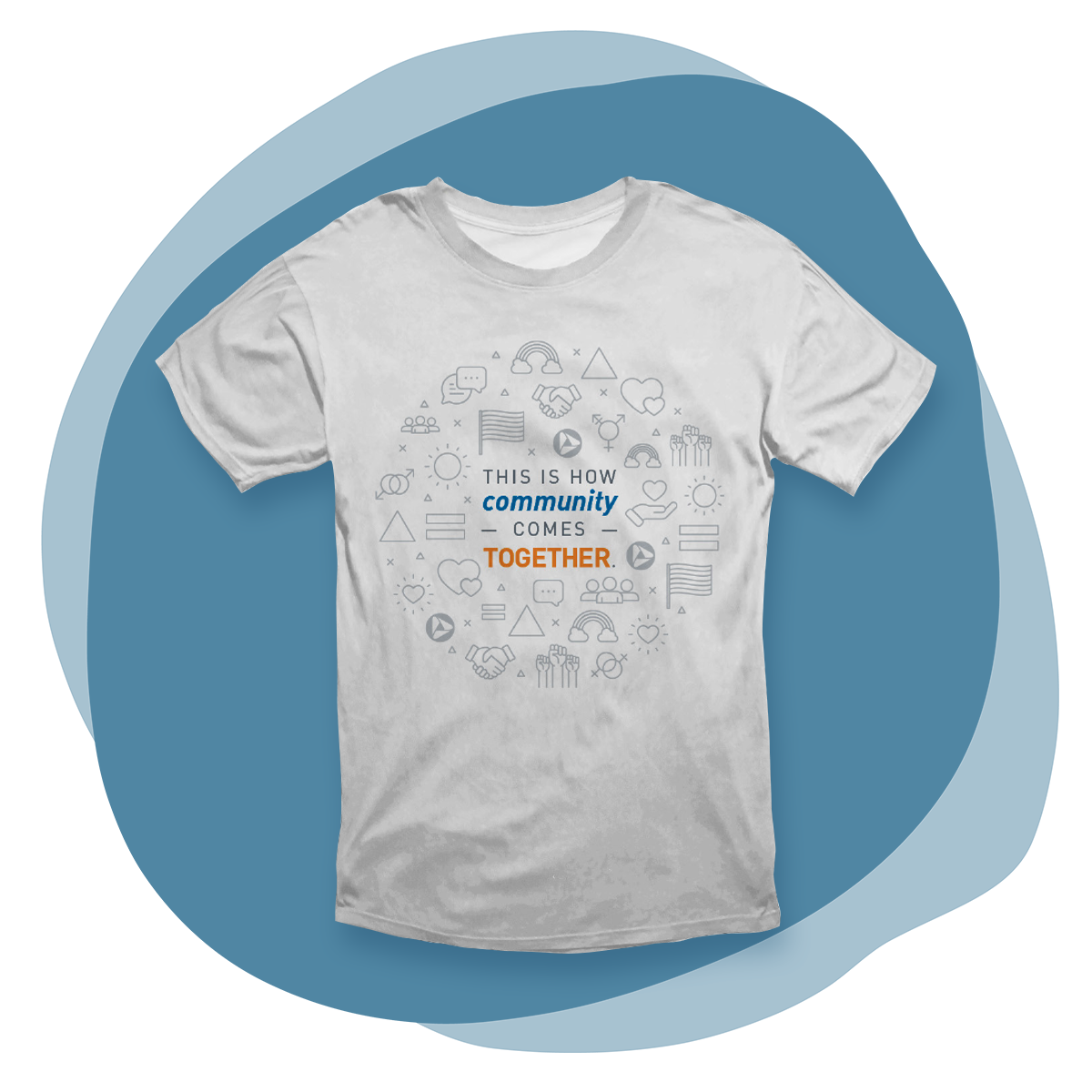 """Organic blue splotch shape with a mockup of a light gray t-shirt overlaid. The shirt features gray, blue, and orange text that reads """"This is how community comes together,"""" with many subtle gray icons in a circle behind the copy. The icons all represent LGBTQ+ history and community - including rainbows, the trans and gay/lesbian symbols, triangles, and more - as well as the PNC logo."""