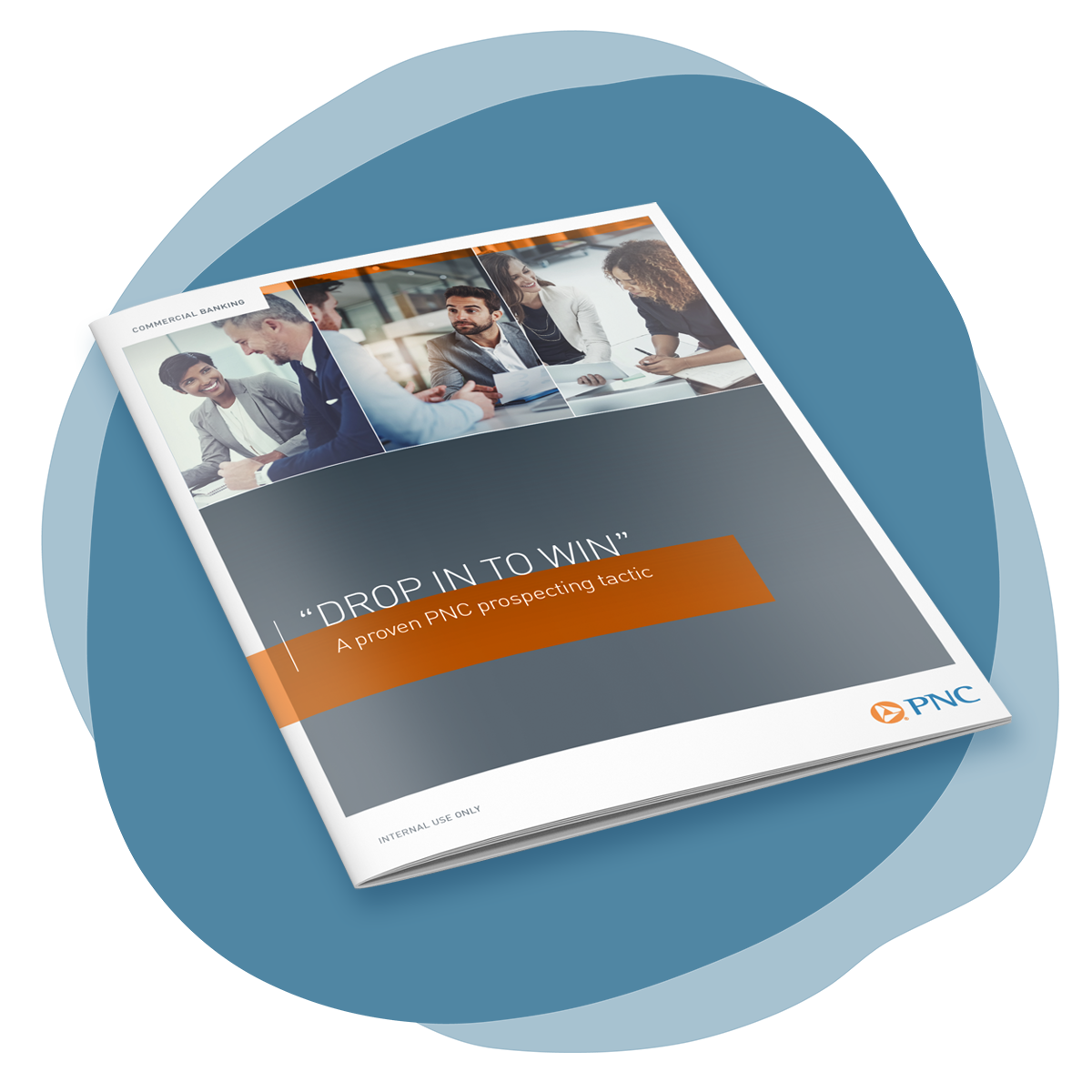 """Organic blue splotch shape with a mockup of a brochure cover. The cover is a modern design, with a gray background, 3 images of business people across the top of the page, and an orange bar behind the title of the brochure. The title is """"Drop In to Win: A Proven PNC Prospecting Tactic."""""""