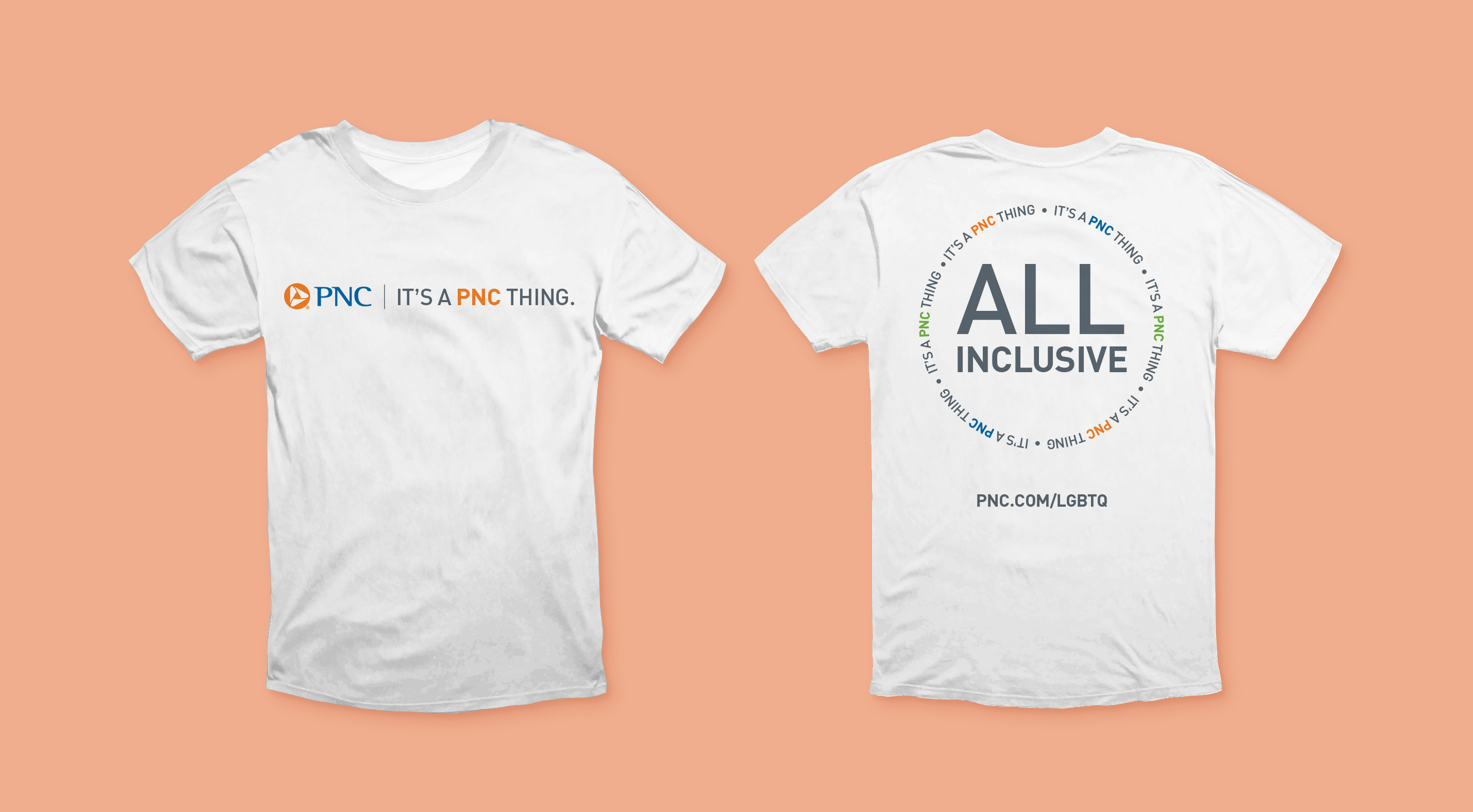 """A mockup of the front and back of a white t-shirt over a salmon-colored background. The front features the PNC logo and text reading """"It's a PNC thing."""" The back features large gray text reading """"All inclusive"""" surrounded by many colorful iterations of """"It's a PNC thing"""" in a circle around it. Below this is a URL reading """"pnc.com/LGBTQ."""""""