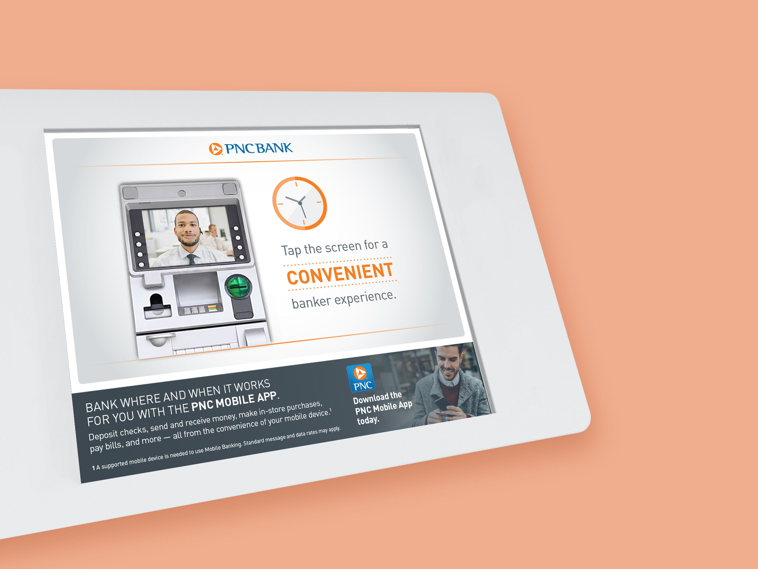 """Mockup of an ATM screen over a salmon-colored background. The screen consists of a light gray gradient background, with an ATM featuring an image of a banker on the screen to the left. On the right, there is a clock icon and copy that reads """"Tap the screen for a convenient banker experience."""" The bottom of the screen houses a dark gray section with an ad for the PNC Mobile App."""