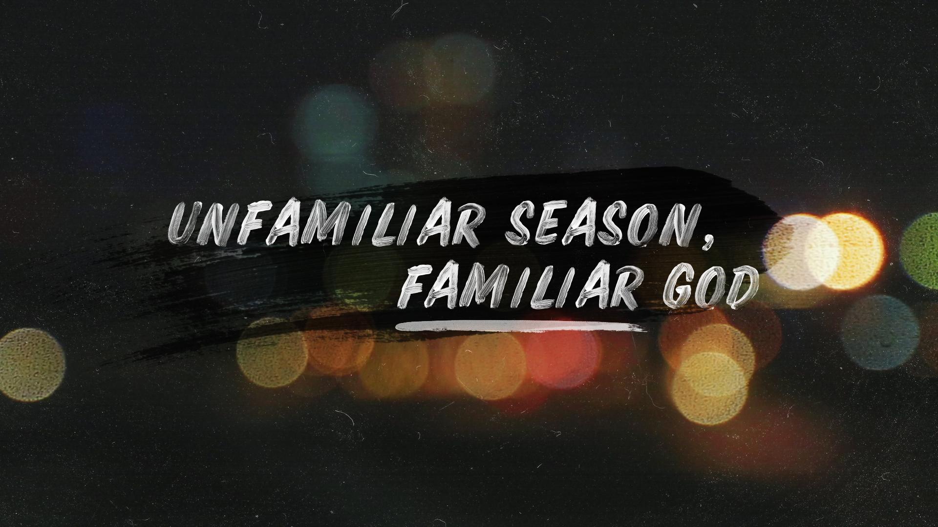 Unfamiliar Season, Familiar God
