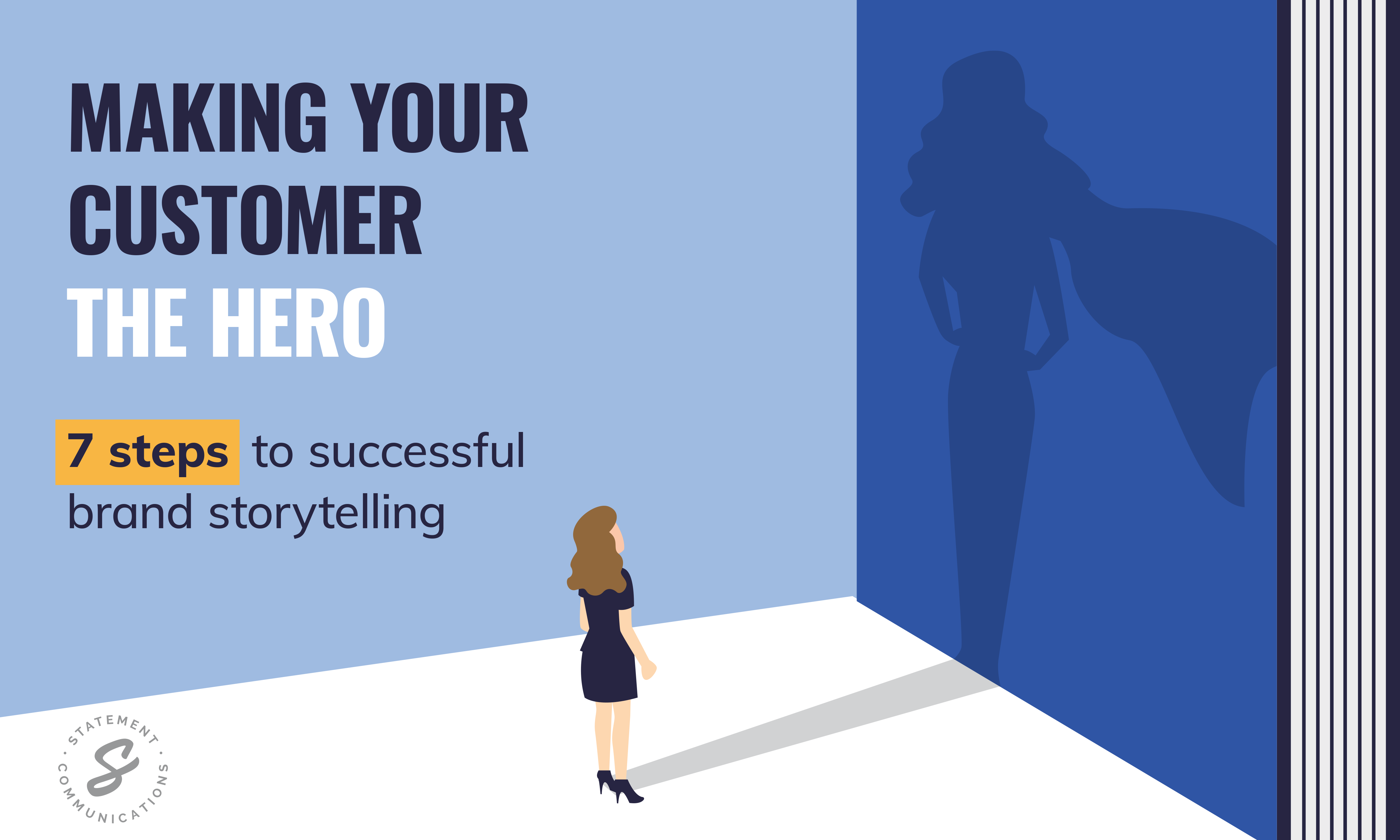 Making your customer the hero - 7 steps to successful brand storystelling