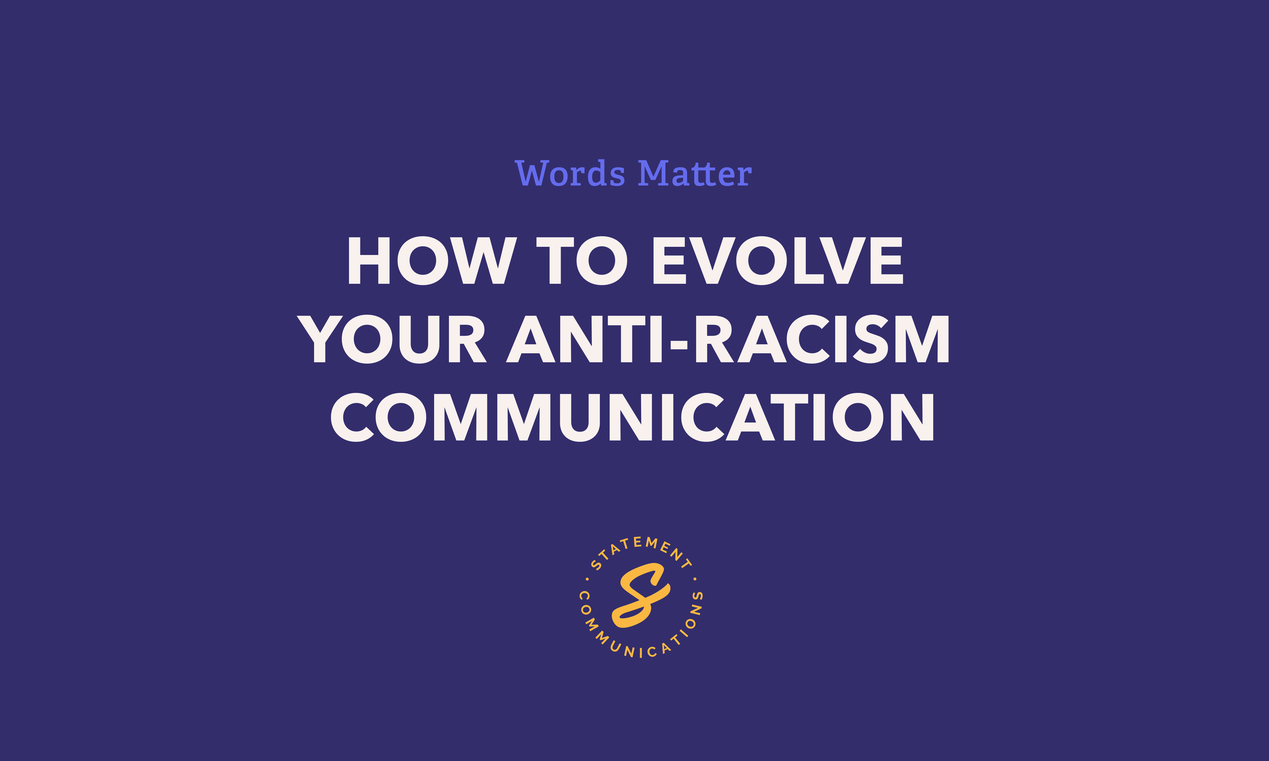 How to evolve your anti-racism communications