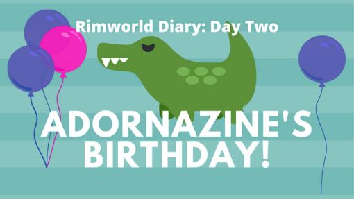Rimworld diary Adornazine's Birthday card