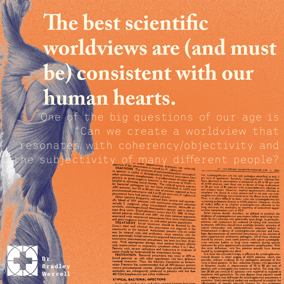 The best scientific worldviews are (and must be) consistent with our human hearts. ~ Guest Name