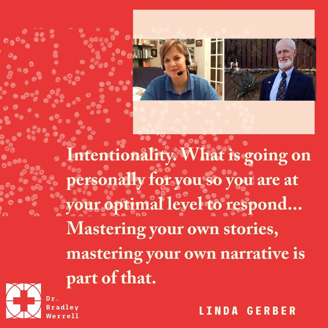 Intentionality. WHat is going on personally for you so you are at your optimal level to respond... Mastering your own stories, mastering your own narrative is part of that.