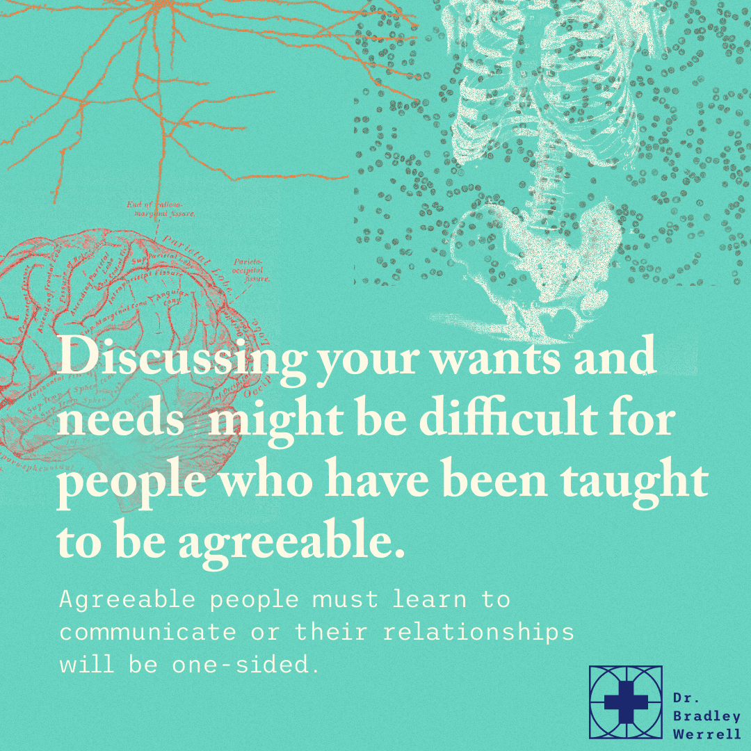 """Discussing your wants and needs might be difficult for people who have been taught to be agreeable. Agreeable people must learn to communicate or their relationships will be one-sided.  Dr Bradley Werrell on the BEST MEDICINE Podcast """"How To Stop Being a Doormat"""""""