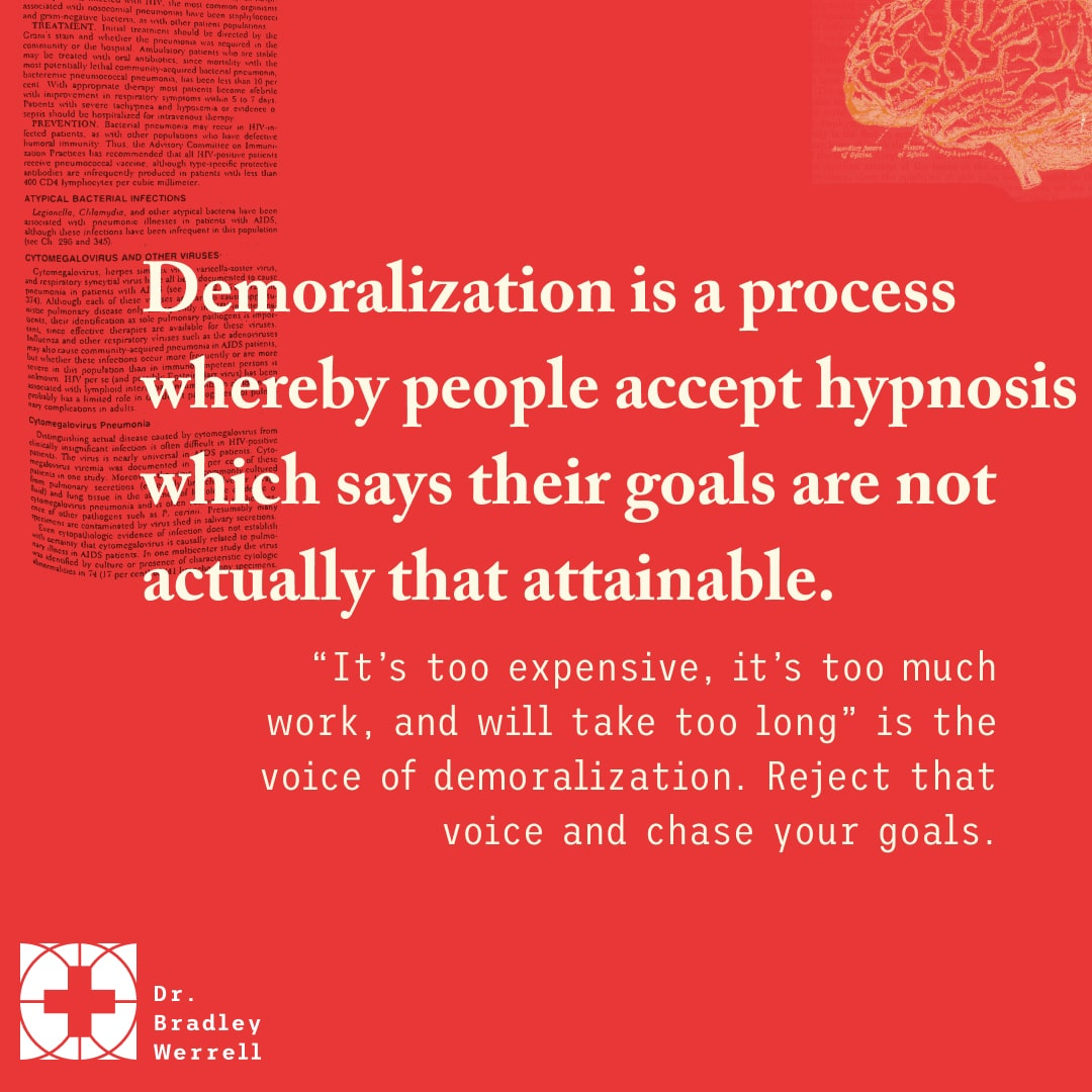 Demoralization is a process whereby people accept hypnosis which says their goals are not actually that attainable. Ryan Diener on Best Medicine Podcast with Dr Bradley Werrell