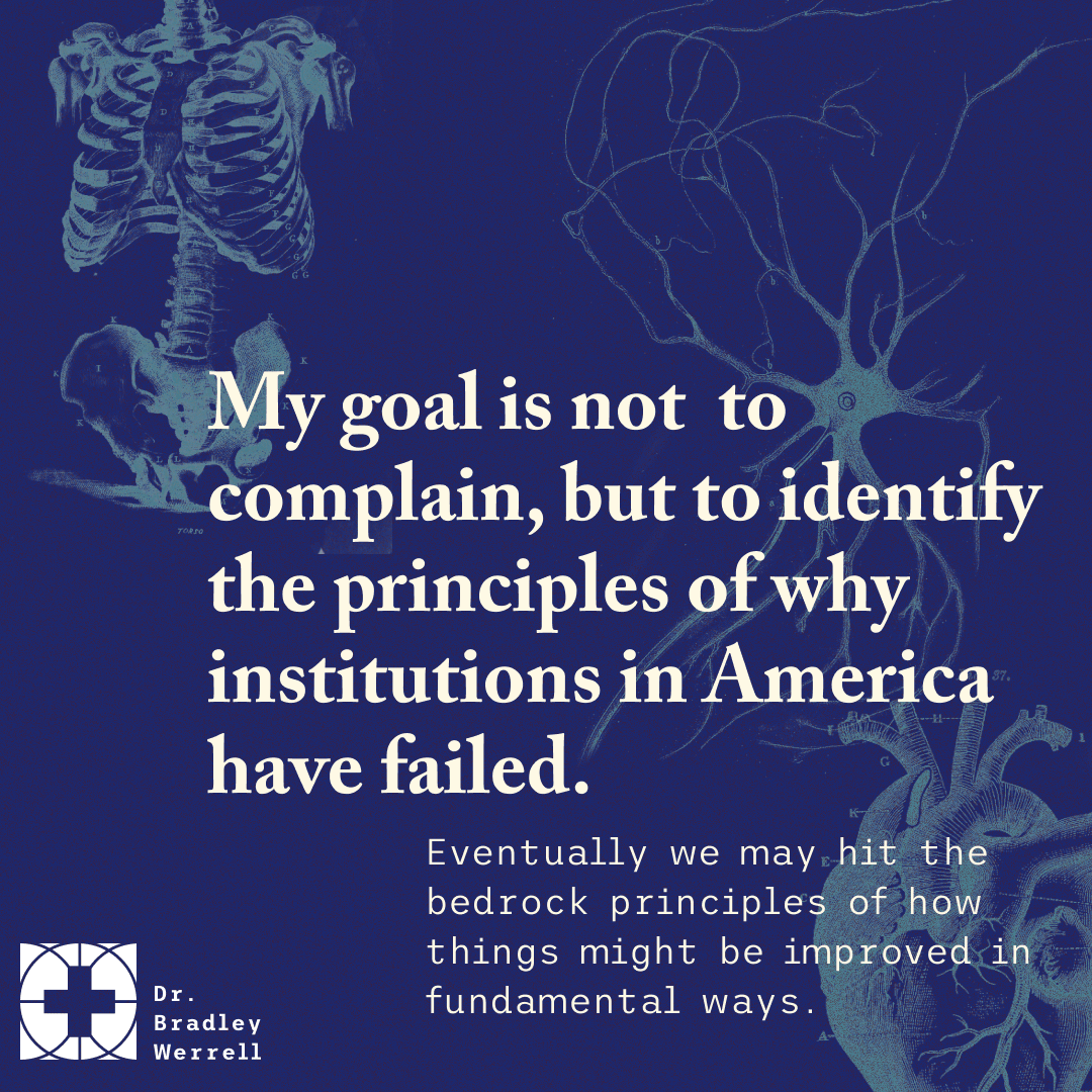 The recurring theme in intellectual debaMy goal is to identify principles of why institutions in America have failed. Zach Werrell on the Best Medicine podcast with Dr Bradley Werrell