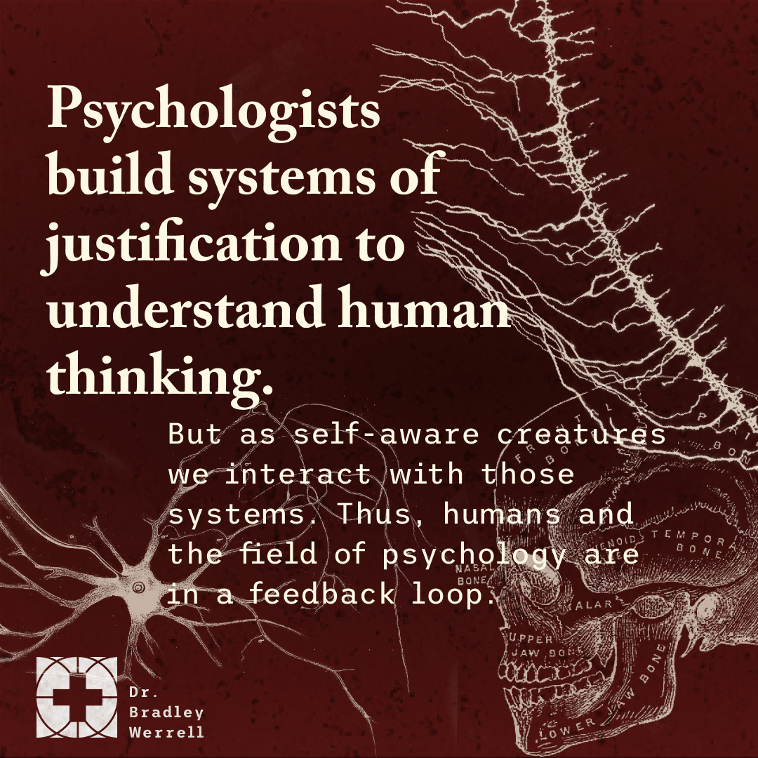 -sychologists build systems of justification to understand human thinking.  Gregg Henriques on the Best Medicine Podcast with Dr Bradley Werrell