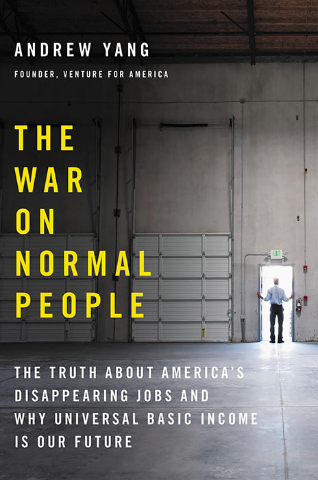 The War On Normal People: The Truth About America's Disappearing Jobs and Why Universal Basic Income is our Future. Written by Andrew Yang.