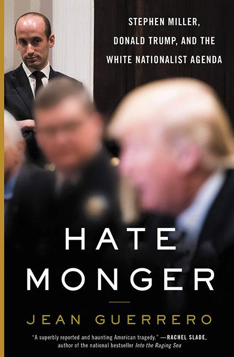 Hatemonger: Stephen Miller, Donald Trump, and the White Nationalist Agenda. Written by Jean Guerrero.