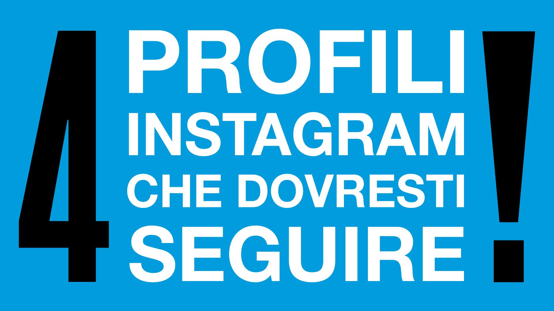 """Scritta """"4 profili instagram che dovresti seguire!"""" in maiuscolo di colore bianco e nero su sfondo blu"""