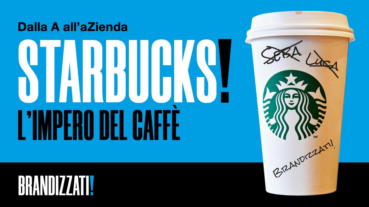 """sulla sinistra delle scritte in maiuscolo in bianco e nero con scritto """"STARBUCKS L?IMPERO DEL CAFFÈ"""" e sulla destra un bicchiere di Starbucks con scritto BRANDIZZATI!. tutto su sfondo blu e nero"""