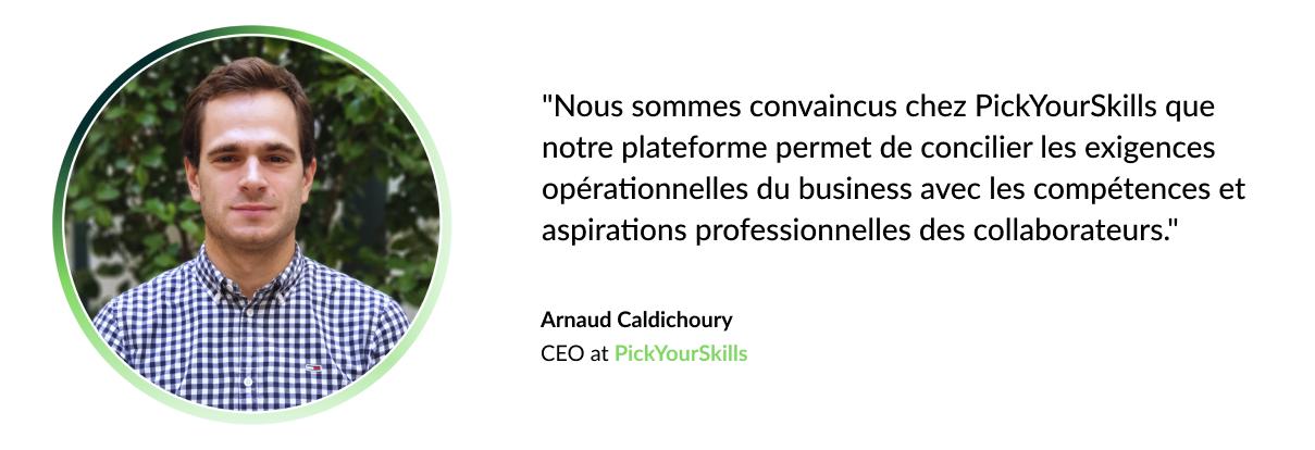 """""""Nous sommes convaincus chez PickYourSkills que notre plateforme permet de concilier les exigences opérationnelles du business avec les compétences et aspirations professionnelles des collaborateurs."""""""