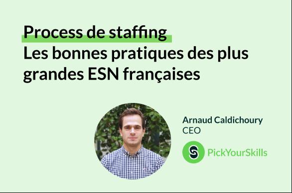Process de staffing : les bonnes pratiques des plus grandes ESN françaises