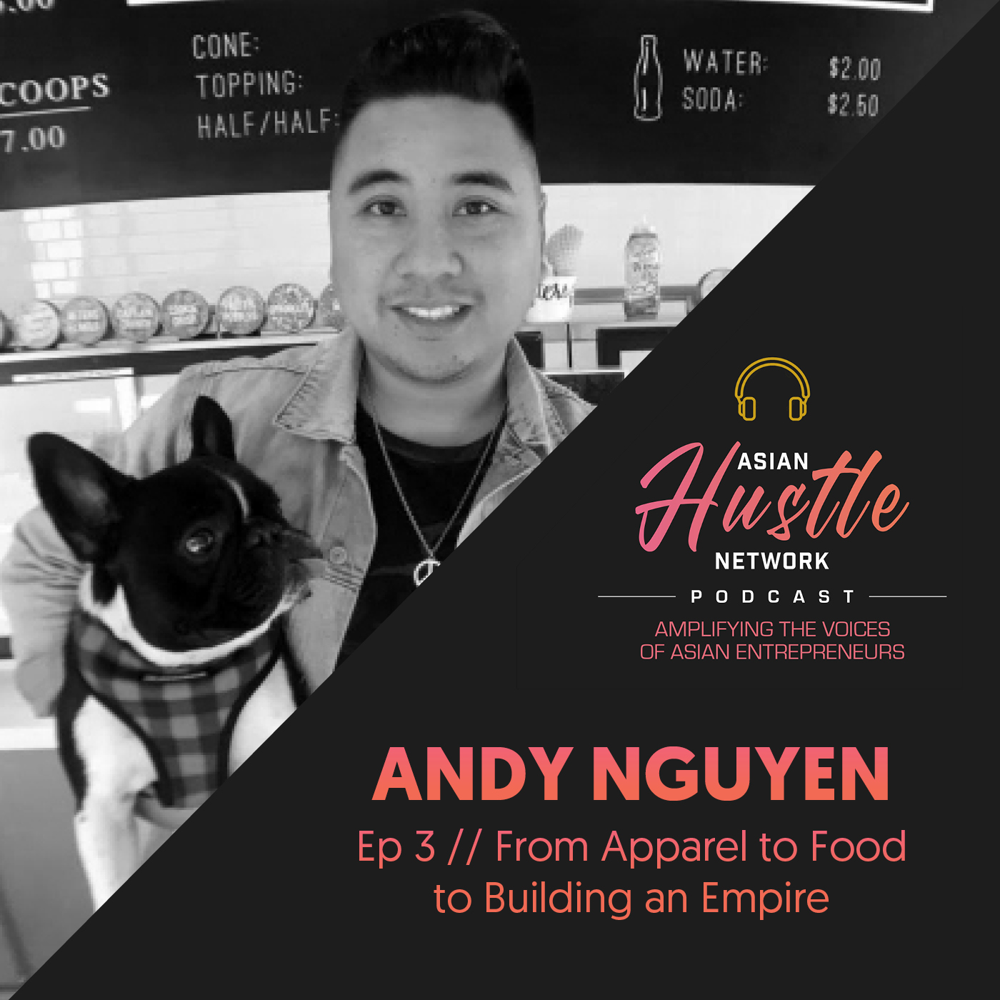 www.asianhustlenetwork.com: Andy Nguyen // Ep 3 // From Apparel to Food to Building an Empire