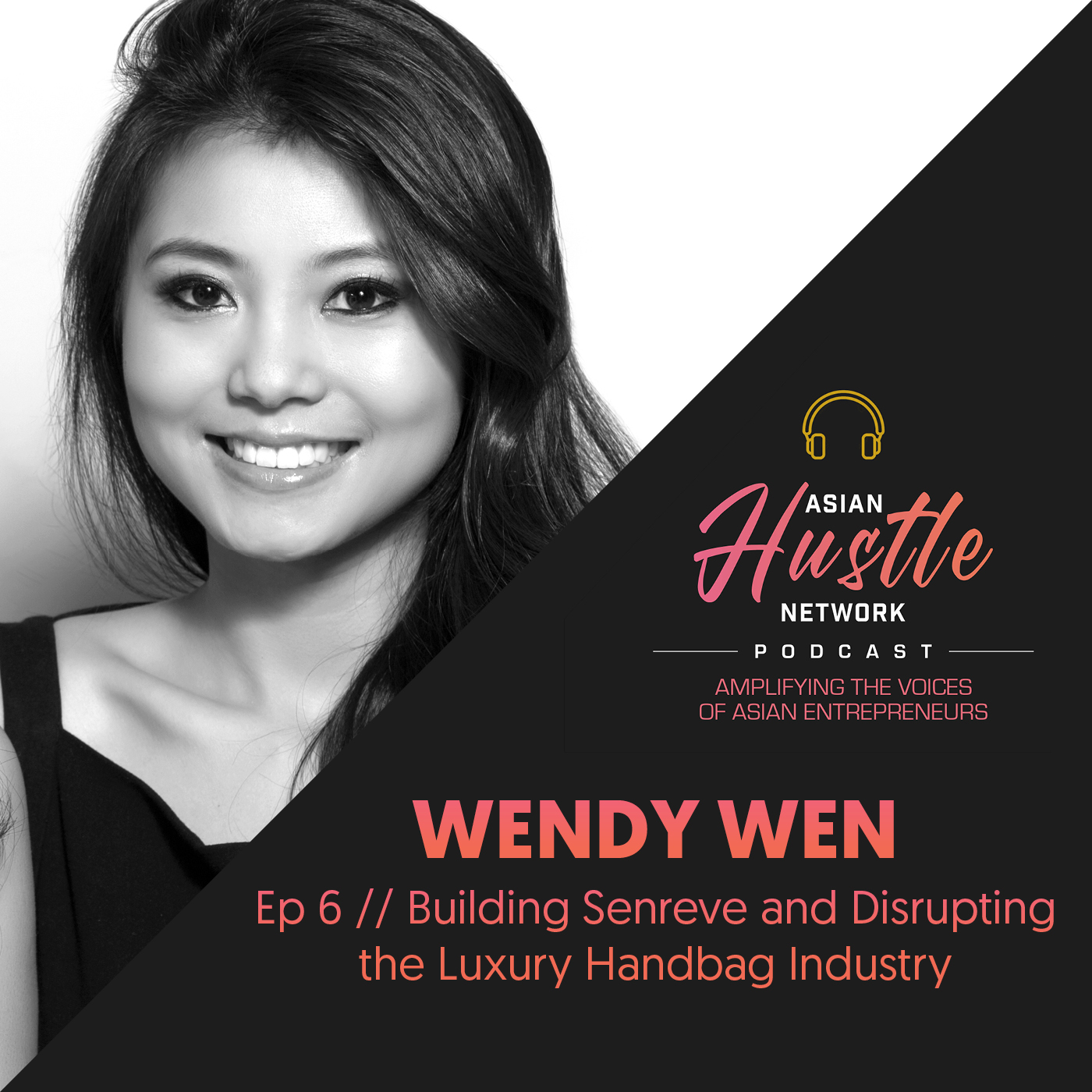 www.asianhustlenetwork.com: Wendy Wen // Ep 6 // Building Senreve and Disrupting the Luxury Handbag Industry
