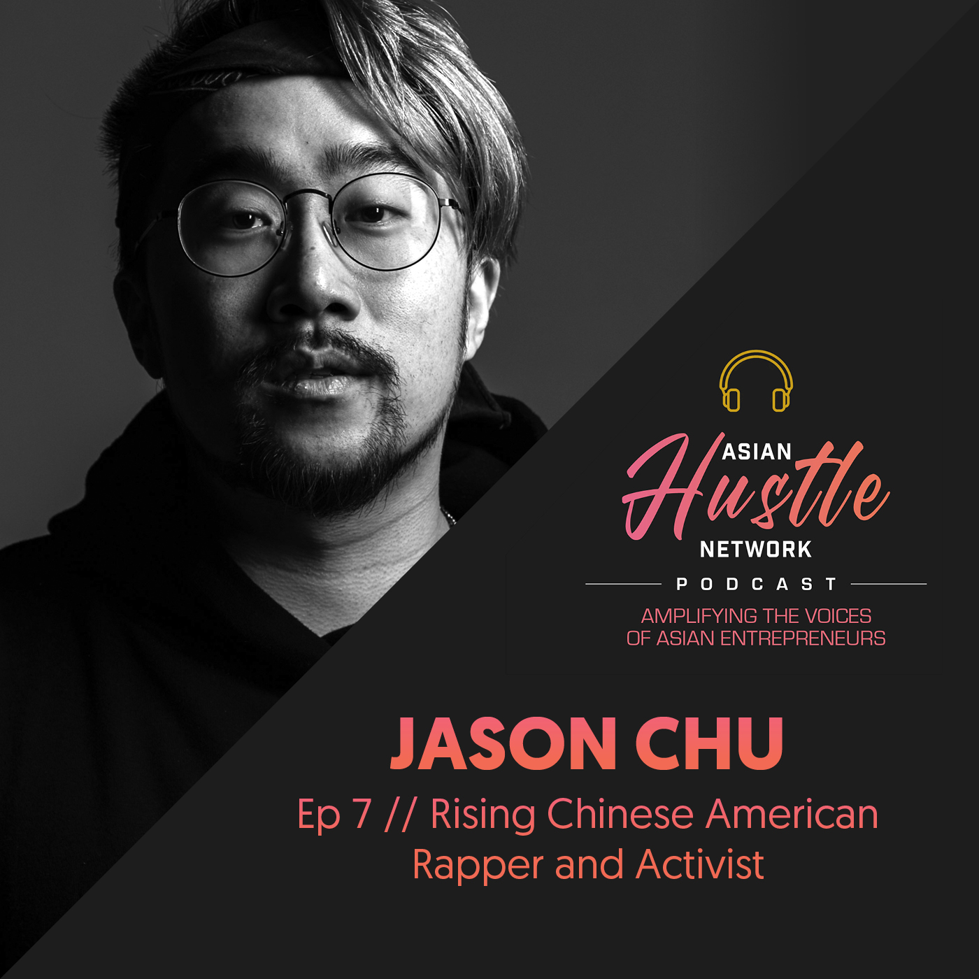 www.asianhustlenetwork.com: Jason Chu // Ep 7 // Rising Chinese American Rapper and Activist