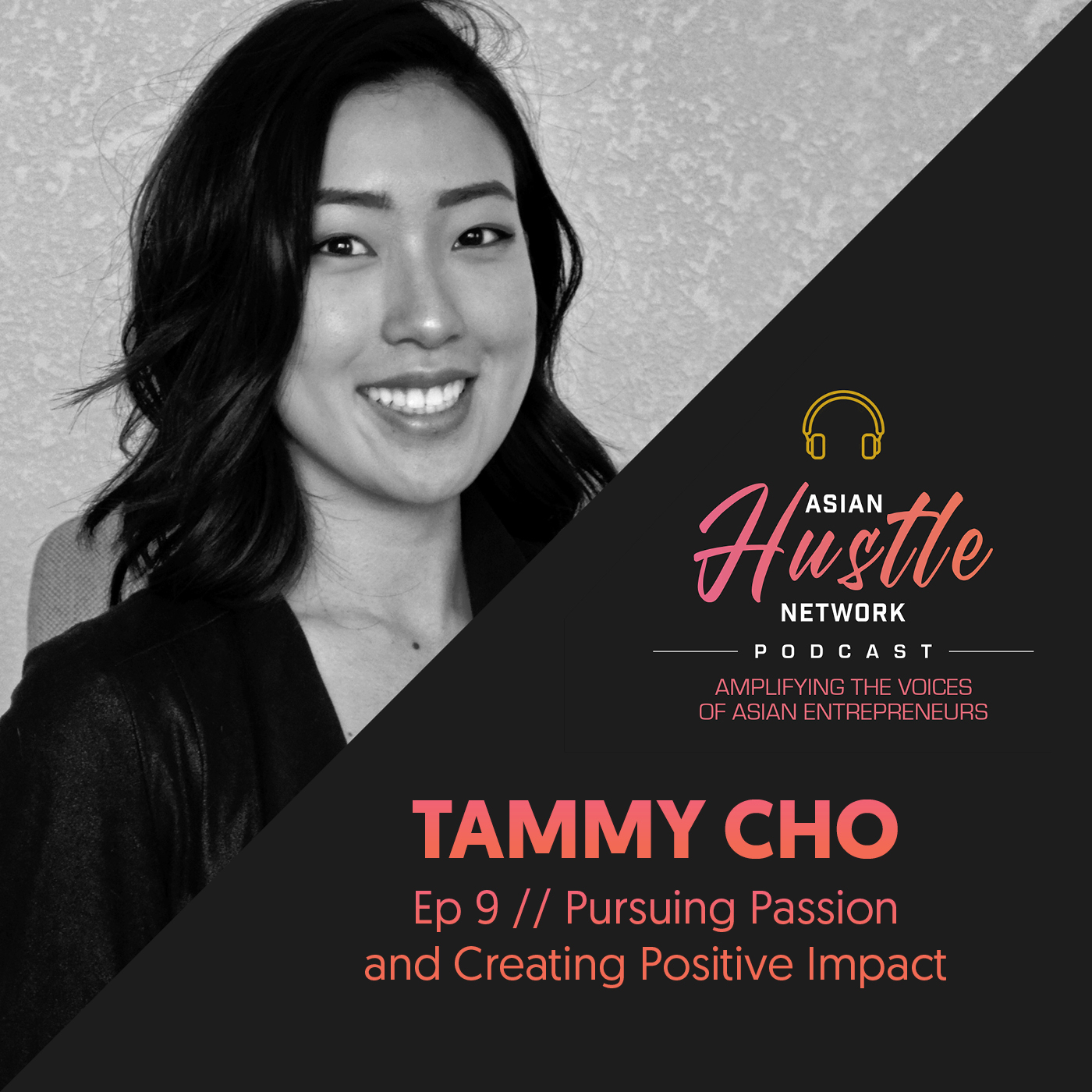 www.asianhustlenetwork.com: Tammy Cho // Ep 9 // Pursuing Passion and Creating Positive Impact