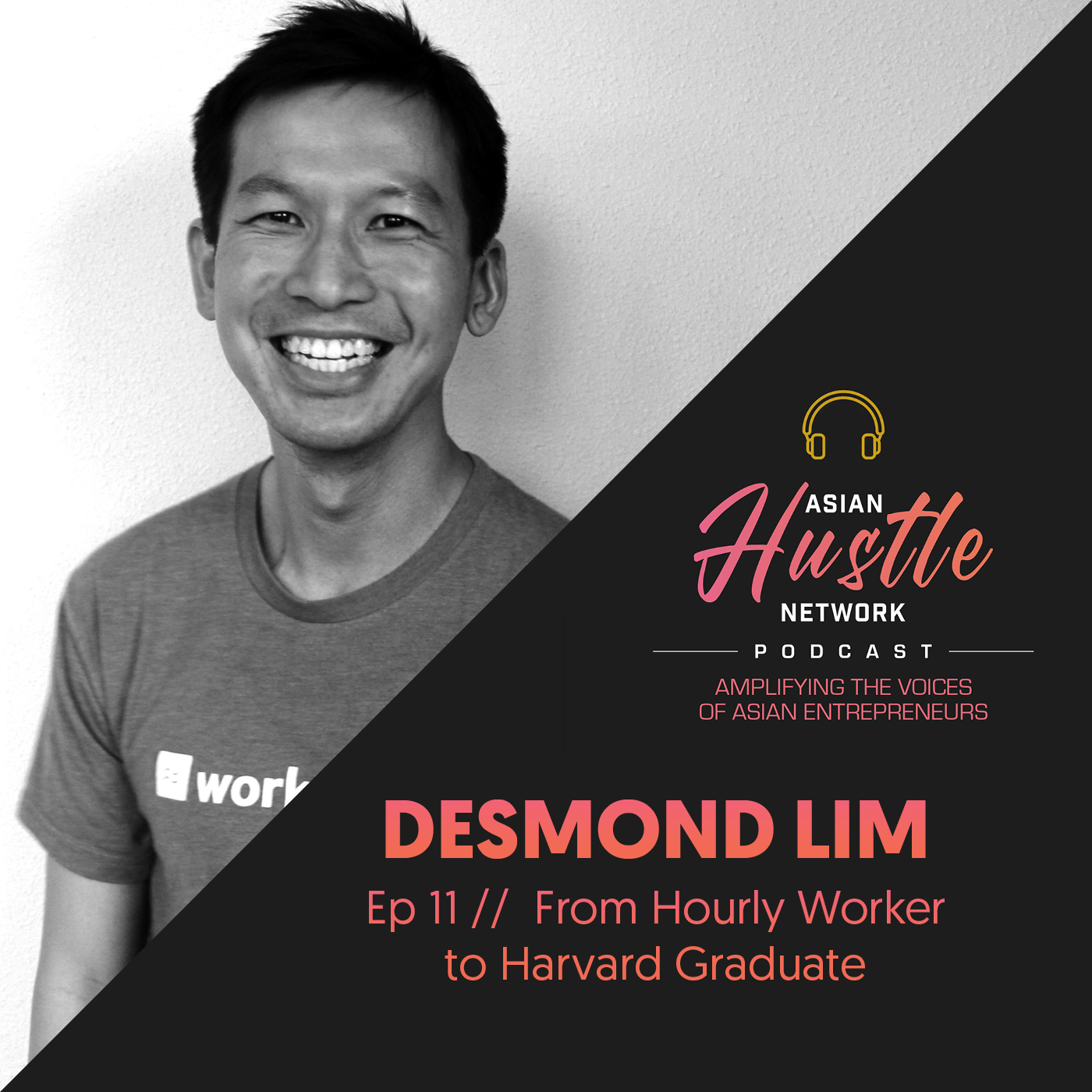 www.asianhustlenetwork.com: Desmond Lim // Ep 11 // From Hourly Worker to Harvard Graduate