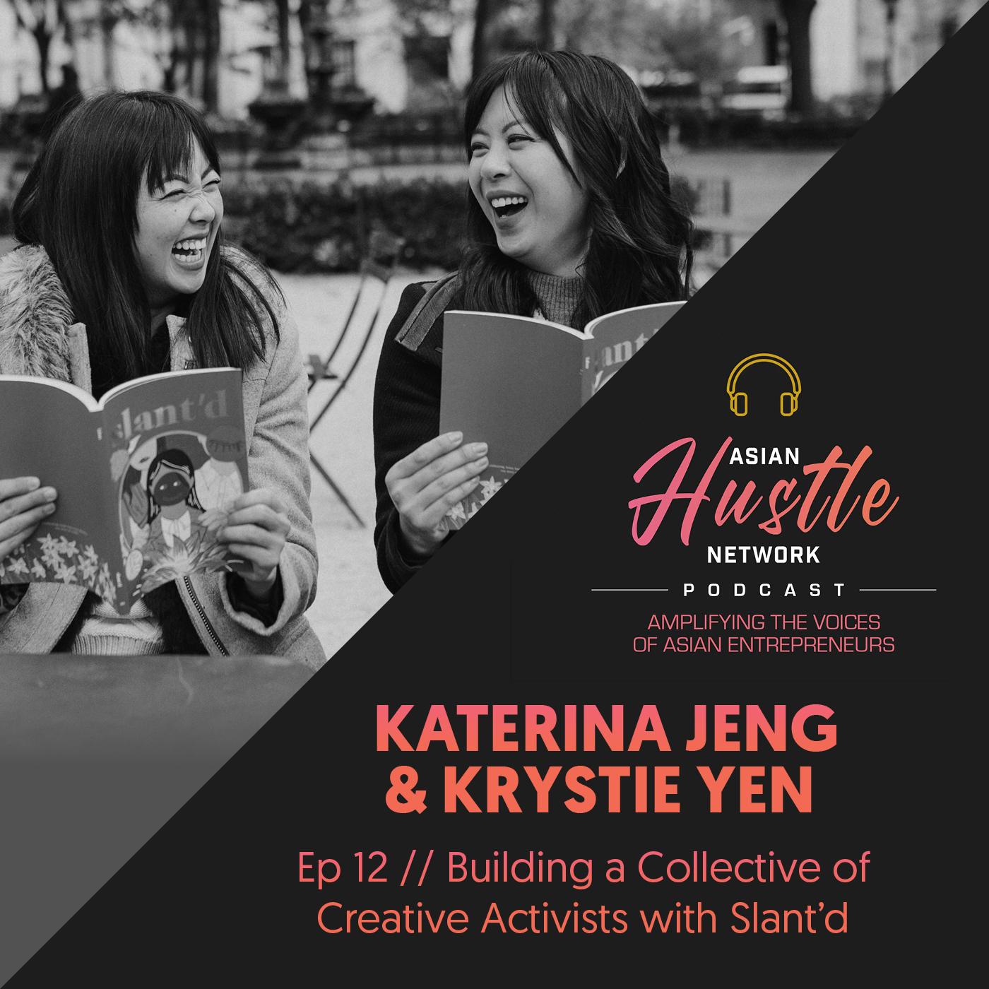 www.asianhustlenetwork.com: Katerina Jeng and Krystie Yen // Ep 12 // Building a Collective of Creative Activists with Slant'd