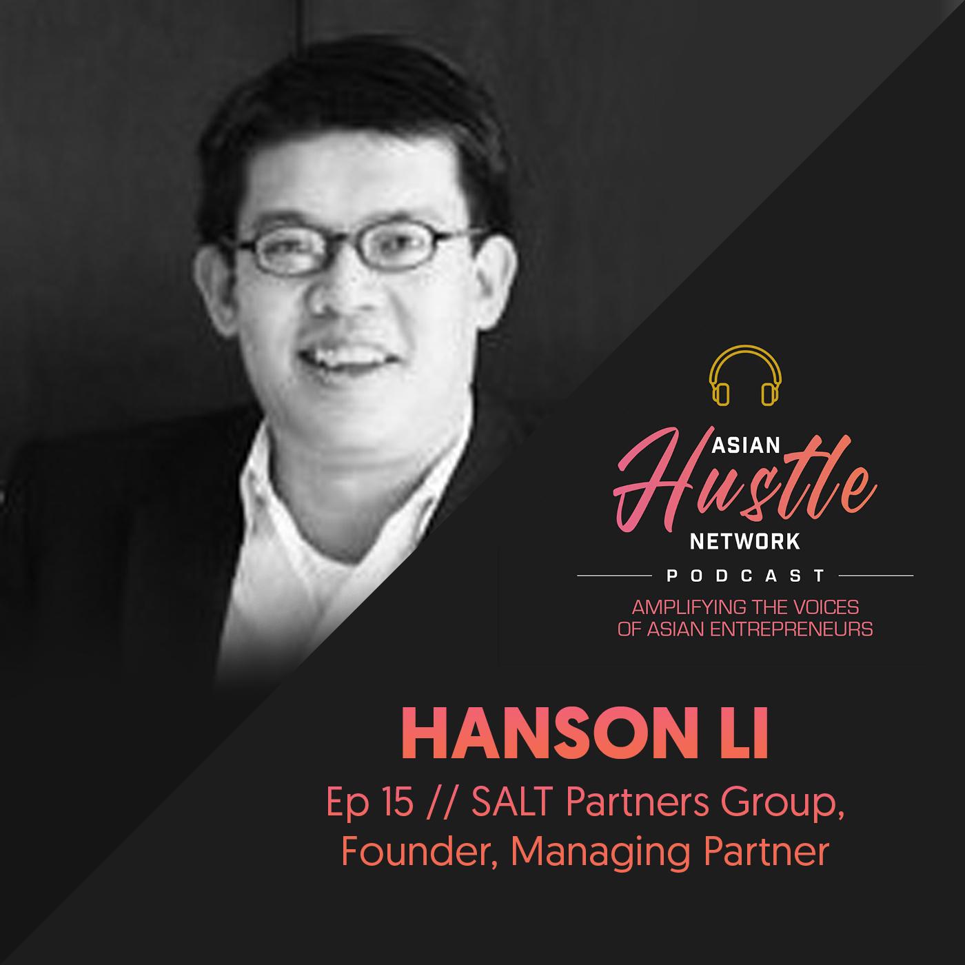 www.asianhustlenetwork.com: Hanson Li // Ep 15 // SALT Partners Group, Founder, Managing Partner